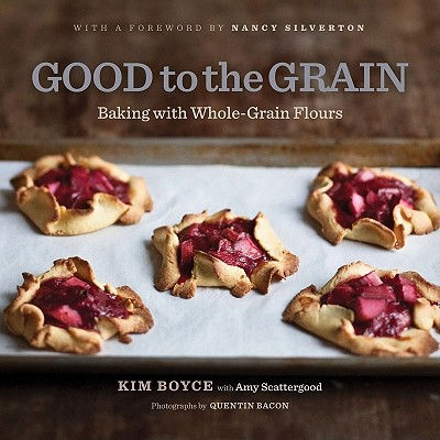 Image for Good to the Grain: Baking with Whole-Grain Flours