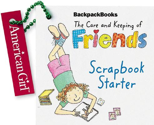 Image for The Care and Keeping of Friends Scrapbook Starter (Backpack Books)
