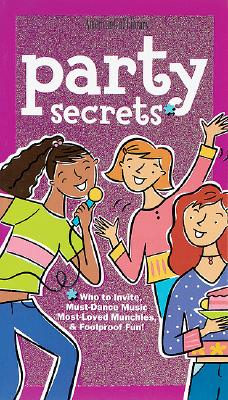 Image for Party Secrets : Who to Invite, Must-Dance Music, Most-Loved Munchies & Foolproof Fun!