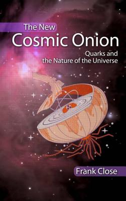 The New Cosmic Onion: Quarks and the Nature of the Universe, Close, Frank