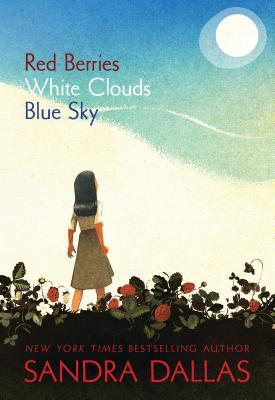 Red Berries, White Clouds, Blue Sky, Sandra Dallas
