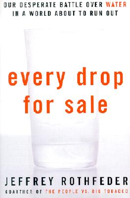 Image for Every Drop for Sale: Our Desperate Battle Over Water