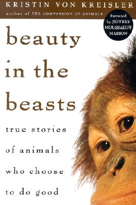 Image for Beauty in the Beasts: True Stories of Animals Who Choose to Do Good (reprint)
