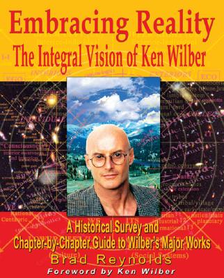 Image for Embracing Reality: the Integral Vision of Ken Wilber a Historical Survey and Chapter-By-Chapter Review of Wilber's Major Works