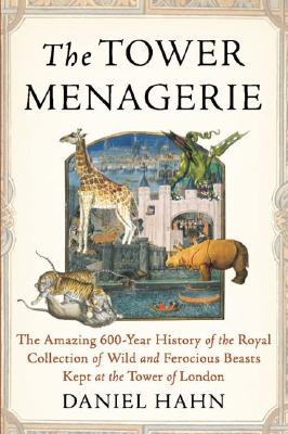 Image for The Tower Menagerie: The Amazing 600-Year History of the Royal Collection of Wild and Ferocious Beasts Kept at the Tower of London