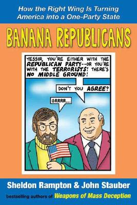 Image for Banana Republicans: How the Right Wing is Turning America Into a One-Party State