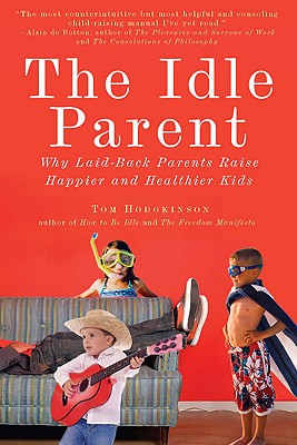Image for The Idle Parent: Why Laid-Back Parents Raise Happier and Healthier Kids