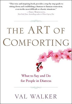 Image for The Art of Comforting: What to Say and Do for People in Distress