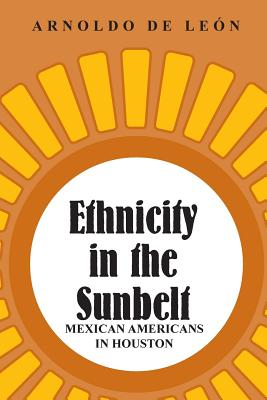 Image for Ethnicity in the Sunbelt: Mexican Americans in Houston (Volume 4) (University of Houston Series in Mexican American Studies, Sponsored by the Center for Mexican American Studies)