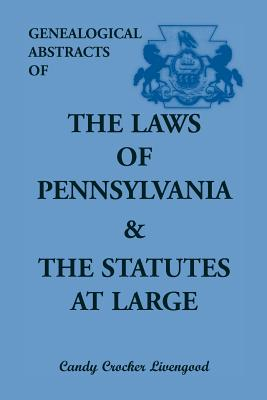 Image for Genealogical Abstracts of the Laws of Pennsylvania and the Statutes at Large