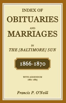 Image for Index of Obituaries and Marriages in the [Baltimore] Sun, 1866-1870, with Addendum, 1861-1865