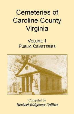 Image for Cemeteries of Caroline County, Virginia, Volume 1, Public Cemeteries