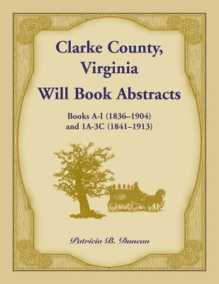 Image for Clarke County, Virginia Will Book Abstracts Books A - I (1836-1904) and 1A - 3C (1841-1913)