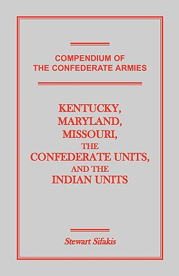 Image for Compendium of the Confederate Armies: Kentucky, Maryland, Missouri, the Confederate Units and the Indian Units
