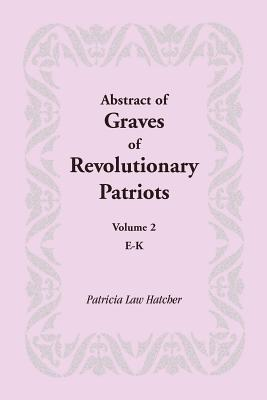 Image for Abstract of Graves of Revolutionary Patriots: Volume 2, E-K
