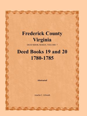 Image for Frederick County, Virginia, Deed Book Series, Volume 7, Deed Books 19 and 20 1780-1785