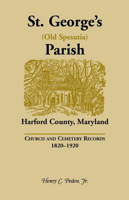 Image for St. George's (Old Spesutia) Parish, Harford County, Maryland: Church and Cemetery Records, 1820-1920