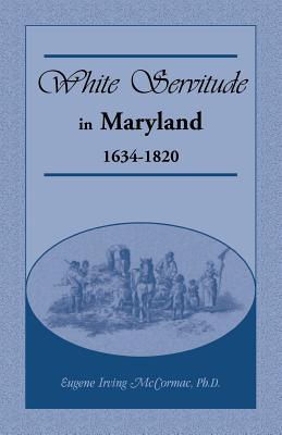 Image for White Servitude in Maryland: 1634-1820