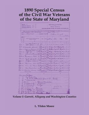 Image for 1890 Special Census of the Civil War Veterans of the State of Maryland: Volume I, Garrett, Allegany and Washington Counties