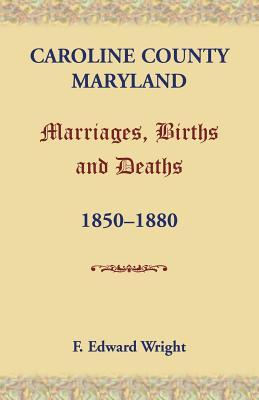 Image for Caroline County, Maryland, Marriages, Births and Deaths, 1850-1880