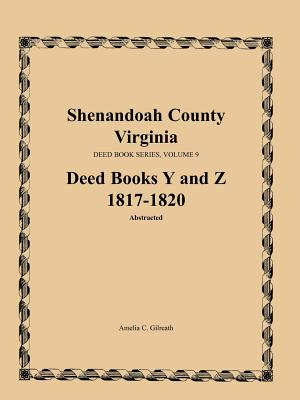 Image for Shenandoah County, Virginia, Deed Book Series, Volume 9, Deed Books Y and Z 1817-1820
