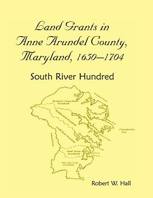 Image for Land Grants in Anne Arundel County, Maryland, 1650-1704: South River Hundred