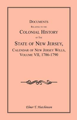 Image for Documents Relating to the Colonial History of the State of New Jersey, Calendar of New Jersey Wills, Volume VII: 1786-1790