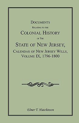 Image for Documents Relating to the Colonial History of the State of New Jersey, Calendar of New Jersey Wills, Volume IX, 1796-1800