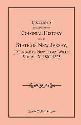 Image for Documents Relating to the Colonial History of the State of New Jersey, Calendar of New Jersey Wills, Volume X, 1801-1805