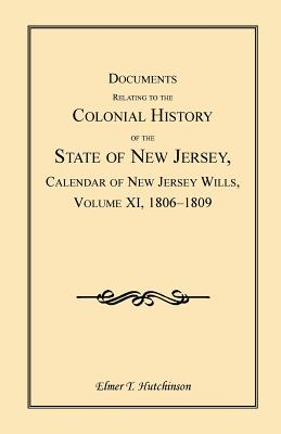 Image for Documents Relating to the Colonial History of the State of New Jersey, Calendar of New Jersey Wills, Volume XI, 1806-1809