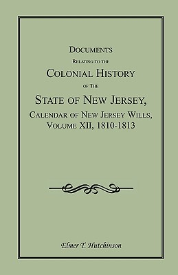 Image for Documents Relating to the Colonial History of the State of New Jersey, Calendar of New Jersey Wills, Volume XII, 1810-1813