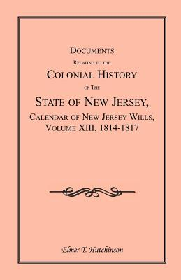 Image for Documents Relating to the Colonial History of the State of New Jersey, Calendar of New Jersey Wills, Volume XIII, 1814-1817