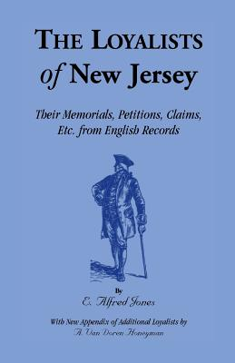 Image for The Loyalists of New Jersey: Their Memorials, Petitions, Claims, etc. From English Records