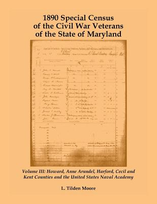 Image for 1890 Special Census of the Civil War Veterans of the State of Maryland: Volume III, Howard, Anne Arundel, Harford, Cecil and Kent Counties and the United States Naval Academy