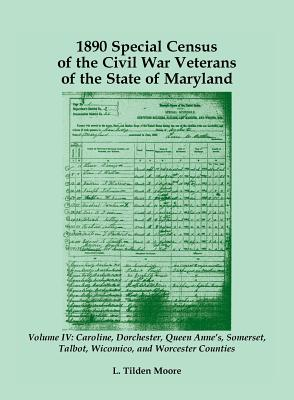 Image for 1890 Special Census of the Civil War Veterans of the State of Maryland: Volume IV, Caroline, Dorchester, Queen Anne's, Somerset, Talbot, Wicomico, and Worcester