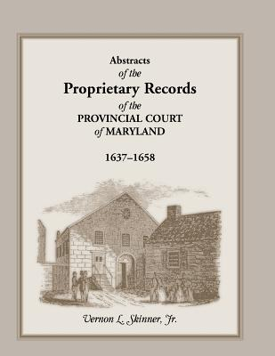 Image for Abstracts of the Proprietary Records of the Provincial Court of Maryland, 1637-1658