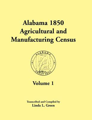 Image for Alabama 1850 Agricultural and Manufacturing Census Volume 1 for Dale, Dallas, Dekalb, Fayette, Franklin, Greene, Hancock, and Henry Counties