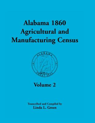 Image for Alabama 1860 Agricultural and Manufacturing Census: Volume 2 for Lowndes, Madison, Marengo, Marion, Marshall, Macon, Mobile, Montgomery, Monroe, and Morgan Counties