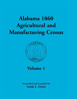 Image for Alabama 1860 Agricultural and Manufacturing Census: Volume 1 for Dekalb, Fayette, Franklin, Greene, Henry, Jackson, Jefferson, Lawrence, Lauderdale, and Limestone Counties