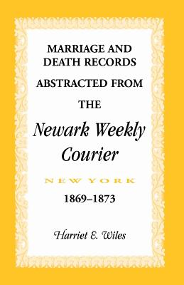 Image for Marriage and Death Notices from the Newark, New York, Weekly Courier, 1869-1873