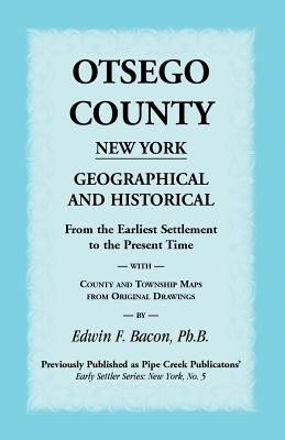 Image for Otsego County New York Geographical and Historical: From the Earliest Settlement to the Present Time With County and Township Maps From Original Drawings