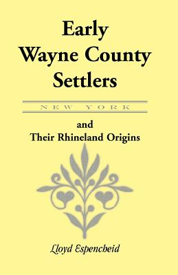 Image for Early Wayne County [New York] Settlers And Their Rhineland Origins