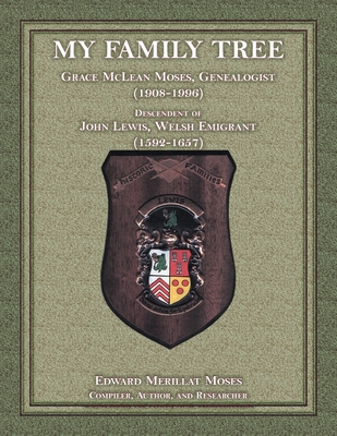 Image for My Family Tree: Grace McLean Moses, Genealogist (1908-1996), Descendant of John Lewis, Welsh Emigrant (1592-1657)