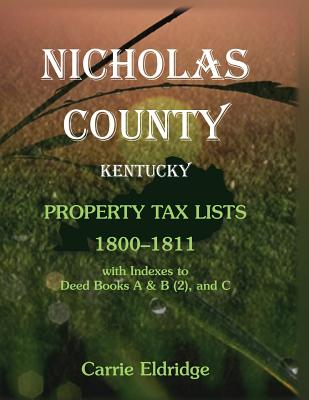 Image for Nicholas County, Kentucky, Property Tax Lists, 1800-1811 with indexes to Deed Books A&B (2), and C