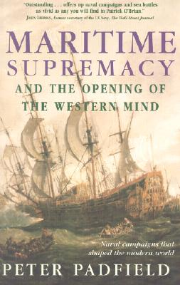 Image for Maritime Supremacy and the Opening of the Western Mind: Naval Campaigns That Shaped the Modern World