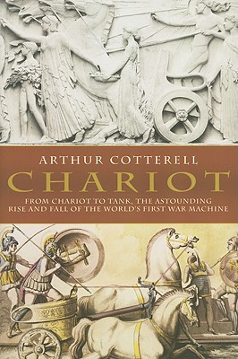 Image for Chariot: From Chariot to Tank, the Astounding Rise of the World's First War Machine