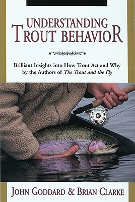 Image for Understanding Trout Behavior: Brilliant Insights into How Trout Act and Why by the Authors of The Trout and the Fly
