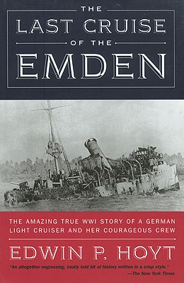 Image for The Last Cruise of the Emden: The Amazing True WWI Story of a German-Light Cruiser and Her Courageous Crew