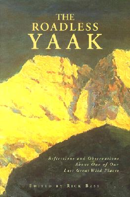Image for The Roadless Yaak: Reflections and Observations About One of Our Last Great Wilderness Areas