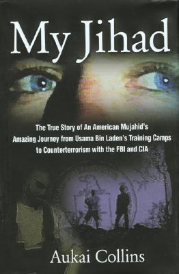 Image for My Jihad: The True Story of an American Mujahid's Amazing Journey from Usama Bin Laden's Training Camps to Counterterrorism with the FBI and CIA